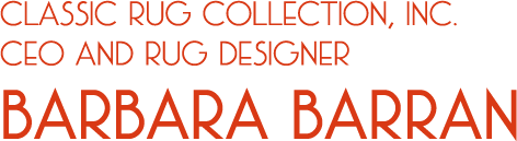 CLASSIC RUG COLLECTION,INC. CEO AND RUG DESIGNER BARBARA BARRAN